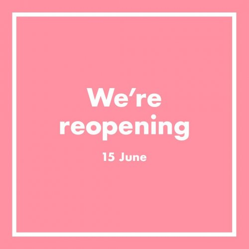 We're reopening on Monday 15 June